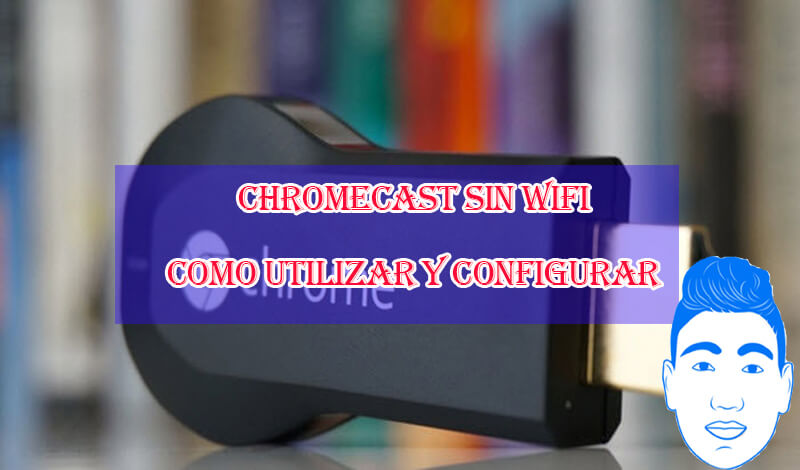 Chromecast Sin Wifi